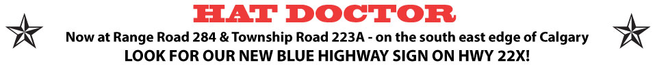 Hat Doctor has moved to RR 284 & Twp R 223A - Look for Hat Doctor signs
